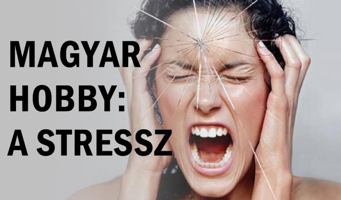 Magyar hobbi: a stressz